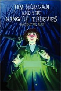 Jim Morgan and the King of Thieves - James Matlack Raney