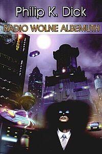 Radio Wolne Albemuth - Philip K. Dick