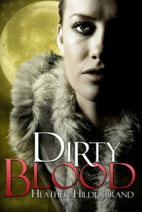 Dirty Blood (Dirty Blood #1) - Heather Hildenbrand