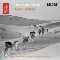 The Spoken Word: Travel Writers: Travel Writers and Explorers in Their Own Words - The British Library