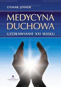 Medycyna duchowa - Uzdrawianie XXI w. - Otmar Jenner