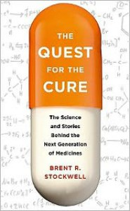 The Quest for the Cure: The Science and Stories Behind the Next Generation of Medicines - Brent R. Stockwell