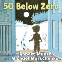 50 Below Zero (Board Book) - Robert Munsch, Michael Martchenko