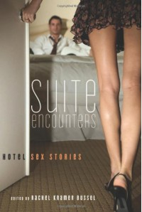 Suite Encounters: Hotel Sex Stories - Rachel Kramer Bussel, Delilah Devlin, Donna George Storey, Ariel Graham, Andrea Dale, Tenille Brown, Suzanne Fox, Emily Moreton, Valerie Alexander, Michael A. Gonzales, Remittance Girl, Justine Elyot, Elizabeth Silver, Suleikha Snyder, Anna Meadows, Tahira Iqbal, Erobint