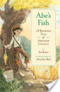 Abe's Fish: A Boyhood Tale of Abraham Lincoln - Jennifer Fisher Bryant, Amy June Bates