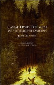 Caspar David Friedrich and the Subject of Landscape - Joseph Leo Koerner