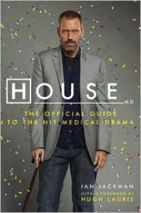 House, M.D.: The Official Guide to the Hit Medical Drama - Ian Jackman,  Hugh Laurie