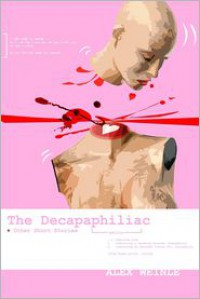 The Decapaphiliac: Or Love in the Time of Cappuccinos - Alex Weinle, Gareth Sleightholme