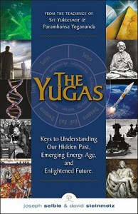 The Yugas: Keys to Understanding Our Hidden Past, Emerging Present and Future Enlightenment - Joseph Selbie, David Steinmetz