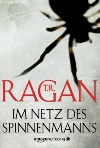 Im Netz des Spinnenmanns - T.R. Ragan