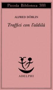 Traffici con l'aldilà - Alfred Döblin, Enrico Arosio