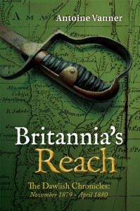 Britannia's Reach: The Dawlish Chronicles November 1879 - April 1880 - Antoine Vanner