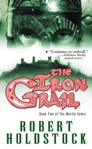The Iron Grail - Robert Holdstock