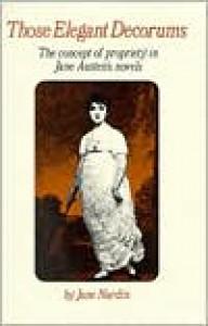Those Elegant Decorums: The Concept of Propriety in Jane Austen's Novels - Jane Nardin