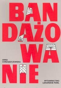Bandażowanie - Anna Chrząszczewska