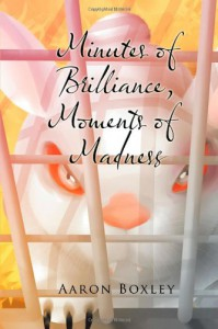 Minutes of Brilliance, Moments of Madness - Aaron Boxley