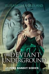 The Deviant Underground (Time Bandit, #1) - Elisabeth Roseland