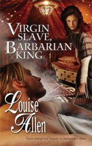 Virgin Slave, Barbarian King (Harlequin Historical) - Louise Allen