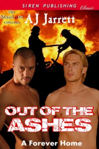 Out of the Ashes [A Forever Home] (Siren Publishing Classic ManLove) - AJ Jarrett