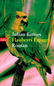 Flauberts Papagei - Julian Barnes