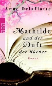 Mathilde und der Duft der Bücher - Anne Delaflotte