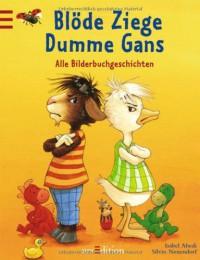 Blöde Ziege, dumme Gans. Alle Bilderbuchgeschichten - Isabel Abedi, Silvio Neuendorf