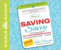 Saving Savvy: Smart and Easy Ways to Cut Your Spending in Half and Raise Your Standard of Living and Giving - Kelly Hancock