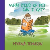 What Kind of Pet Can I Get - Myrna Johnson