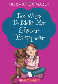 Ten Ways to Make My Sister Disappear - Norma Fox Mazer