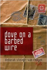 Dove on a Barbed Wire - Deborah Steiner-van Rooyen