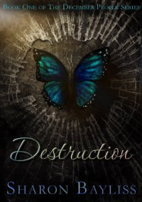 Destruction: The December People, Book One - Sharon Bayliss