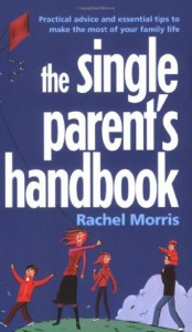 The single parent's handbook - Rachel Morris