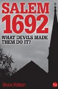 Salem 1692: What Devils Made Them Do It? - Bruce Watson