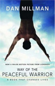 Way of the Peaceful Warrior: A Book That Changes Lives - Dan Millman