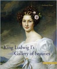 King Ludwig I's Gallery of Beauties - Gerhard Hojer
