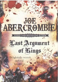 Last Argument of Kings  - Joe Abercrombie