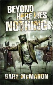 Beyond Here Lies Nothing - Gary McMahon
