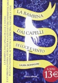 La bambina dai capelli di luce e vento - Laura Bonalumi