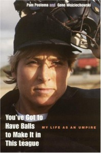 You've Got to Have Balls to Make It in This League: My Life as an Umpire - Pam Postema, Gene Wojciechowski