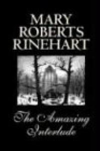 The Amazing Interlude - Mary Roberts Rinehart