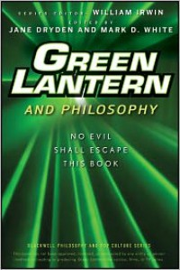 Green Lantern and Philosophy: No Evil Shall Escape this Book - Jane Dryden,  William Irwin,  Mark D. White