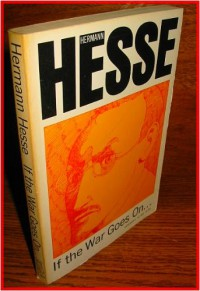 If The War Goes On: Reflections On War And Politics - Hermann Hesse, Ralph Manheim