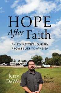 Hope after Faith: An Ex-Pastor's Journey from Belief to Atheism - Jerry DeWitt