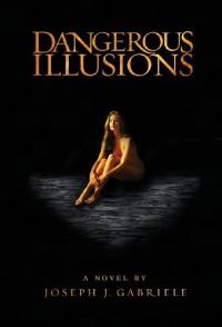 Dangerous Illusions - Joseph J. Gabriele