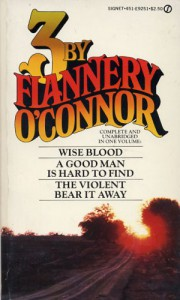 3 By Flannery O'Connor: Wise Blood / A Good Man Is Hard to Find / The Violent Bear It Away - Flannery O'Connor