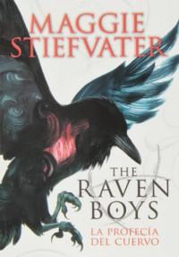 The Raven Boys: La profecía del cuervo - Maggie Stiefvater