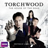 The House of the Dead - James Goss, John Barrowman, Eve Myles, Gareth David-Lloyd