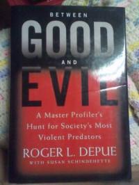 Between Good and Evil: a Master Profiler's Hunt for Society's Most Violent Predators - 'Roger L. Depue',  'Susan Schindehette'