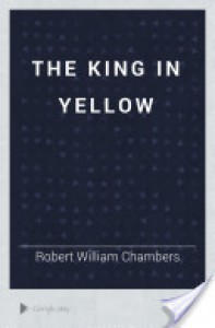 The King in Yellow - 'Robert William Chambers'