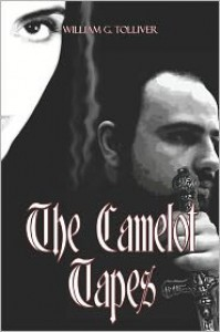 The Camelot Tapes - William G. Tolliver